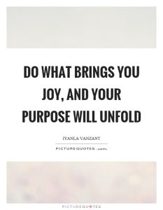 do-what-brings-you-joy-and-your-purpose-will-unfold-quote-1